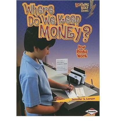 [ Where Do We Keep Money?: How Banks Work (Lightning Bolt Books: Exploring Economics (Paperback)) [ WHERE DO WE KEEP MONEY?: HOW BANKS WORK (LIGHTNING BOLT BOOKS: EXPLORING ECONOMICS (PAPERBACK)) ] By Larson, Jennifer S ( Author )Feb-01-2010 Paperback PDF
