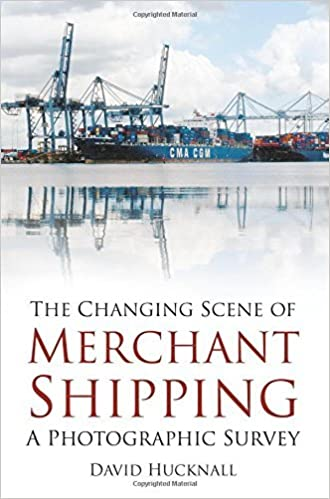 Book The Changing Scene of Merchant Shipping: A Photographic Survey by David Hucknall (5-May-2014)