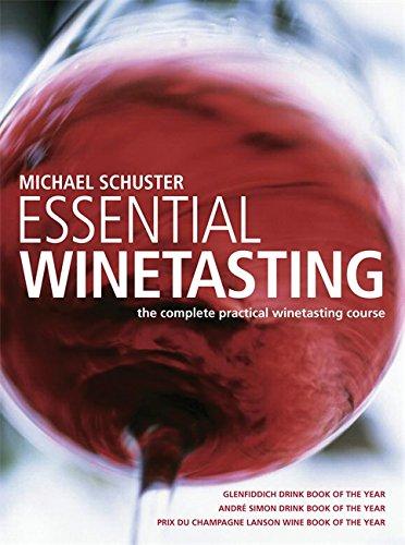 Essential Winetasting: The Complete Practical Winetasting...
