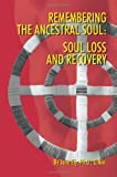 Remembering the Ancestral Soul: Soul Loss and Recovery