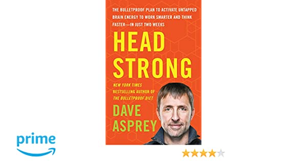 Head Strong: The Bulletproof Plan to Activate Untapped Brain Energy to Work Smarter and Think Faster-in Just Two Weeks: Amazon.es: Dave Asprey: Libros en ...
