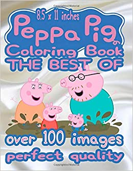 THE BEST OF Peppa Pig Coloring Book: Over 100 high-quality