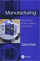 Manufacturing: Mathematical Models, Problems, and Solutions Front Cover