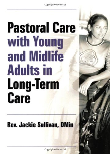 Pastoral Care With Young and Midlife Adults in Long-Term Care (Haworth Series in Chaplaincy) by Routledge