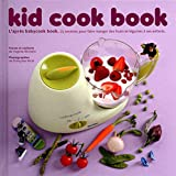 Kid cook book - L'après baby cook book - 25 recettespour faire manger des fruits et légumes enfants