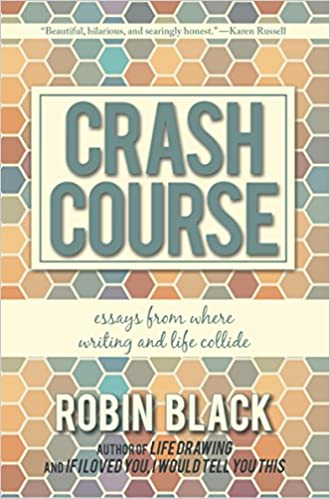 crash course essays from where writing and life collide robin  crash course essays from where writing and life collide robin black   amazoncom books