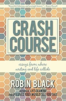 Crash Course: Essays From Where Writing and Life Collide by [Black, Robin]