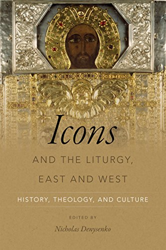 Icons and the Liturgy, East and West: History, Theology, and Culture por Nicholas Denysenko