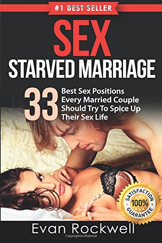 Sex Starved Marriage: Sex in Marriage: 31 Best Demonstrated Sex Positions Every Married Couple Should Try To Spice Up Their Sex Life (Scream, harder ... positions, Sex Tips, Sex Guide) (Volume 1)