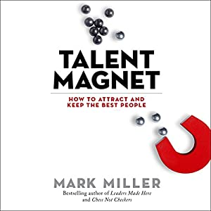 Talent Magnet: How to Attract and Keep the Best People Audiobook