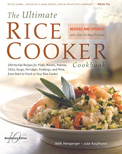 (The Ultimate Rice Cooker Cookbook: 250 No-Fail Recipes for Pilafs, Risottos, Polenta, Chilis, Soups, Porridges, Puddings, and More, fro (Non))
