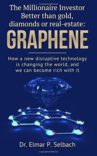 The Millionaire Investor Better than gold, diamonds or real-estate: Graphene: How a new disruptive technology is changing the world, and we can become rich with it PDF ePub ebook