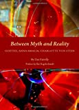 Between Myth and Reality : Goethe, Anna Amalia, Charlotte Von Stein, Farrelly, Dan, 1443821225