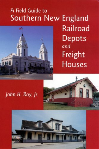 Railroad Freight Depot (A Field Guide to Southern New England Railroad Depots and Freight Houses (New England Rail)