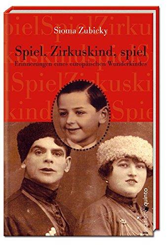 Spiel, Zirkuskind, spiel: Erinnerungen eines europäischen Wunderkindes (edition quinto)