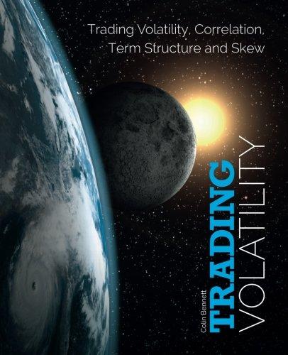 Trading Volatility: Trading Volatility, Correlation, Term Structure and Skew [Colin Bennett] (Tapa Blanda)