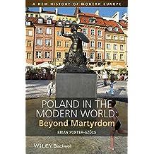 Poland in the Modern World: Beyond Martyrdom