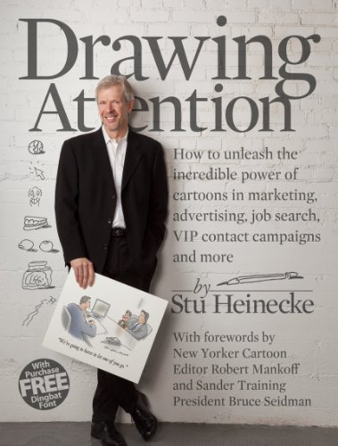Drawing Attention: How to unleash the incredible power of cartoons in marketing, advertising, sales promotion, job search, VIP contact campaigns and more