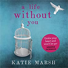 A Life Without You Audiobook by Katie Marsh Narrated by Alex Tregear