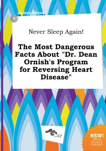 Never Sleep Again! the Most Dangerous Facts about Dr. Dean Ornish's Program for Reversing Heart Disease