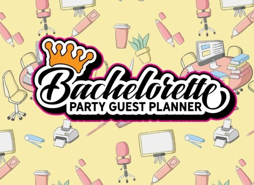Download Bachelorette Party Guest Planner: Blank Guest List, Guest List Organizer, Guest List Notebook, List Names and Addresses of People to Invite & Send ... Party Guest Planners (Volume 37) PDF