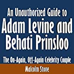 An Unauthorized Guide to Adam Levine and Behati Prinsloo: The On-Again, Off-Again Celebrity Couple | Malcolm Stone