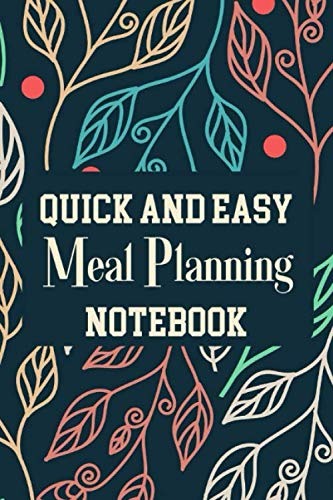 Quick And Easy Meal Planning Notebook: Menu Planner Shopping List Notebook - Track And Plan Your Meals Weekly - 52 Week Food Journal
