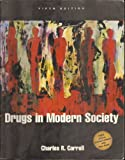 Drugs in Modern Society : Annual Editions Online: Drugs, Society and Behavior, 1999/2000, Carroll, Charles, 0072352477