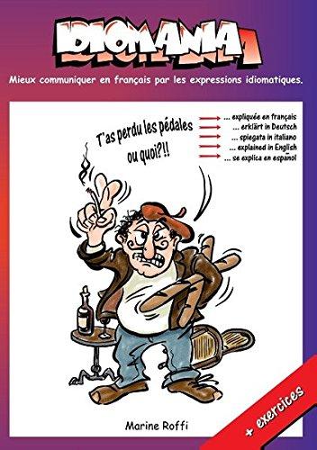 Idiomania: Mieux communiquer en français par les expressions idiomatiques.