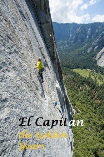El Capitan: the Golden Years - Climbing El Capitan Yosemite