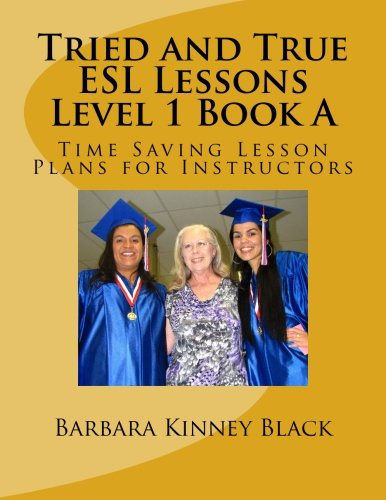 Tried and True ESL Lesson Level 1 Book A: Time Saving Plans for Instructors