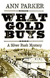 What Gold Buys: A Silver Rush Mystery (Silver Rush Mysteries Book 5)