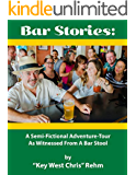 Bar Stories - A Semi-Fictional Adventure-Tour As Witnessed From A Bar Stool