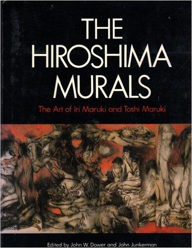 Hiroshima Murals: The Art of Iri Maruki and Toshi Maruki