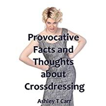 Provocative Facts and Thoughts about Crossdressing