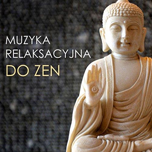Muzyka Zen do Medytacji – Dźwięki Natury, Muzyka Relaksacyjna do Medytacji,  Yogi & Snu, Pozytywne Myślenie, Harmonia Ciała i Duszy