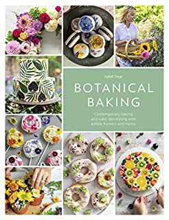 Book Cover: Botanical Baking: Contemporary Baking and Cake Decorating with Edible Flowers and Herbs