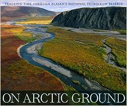 Descargar En Utorrent On Arctic Ground: Tracking Time Through Alaska's National Petroleum Reserve De PDF A Epub