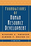 Foundations of Human Resource Development, Richard A. Swanson, Elwood F Holton, 1576754960