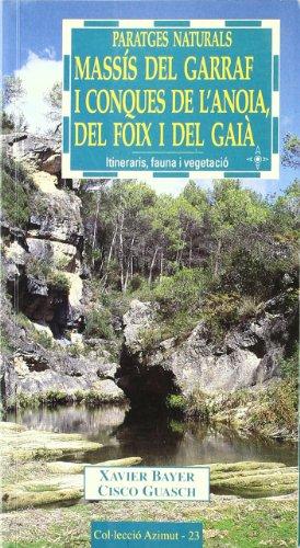 Descargar Libro Paratges Naturals: Massís Del Garraf I Conques De L'anoia, Del Foix I Del Gaià: Itineraris, Fauna I Vegetació Xavier Bayer