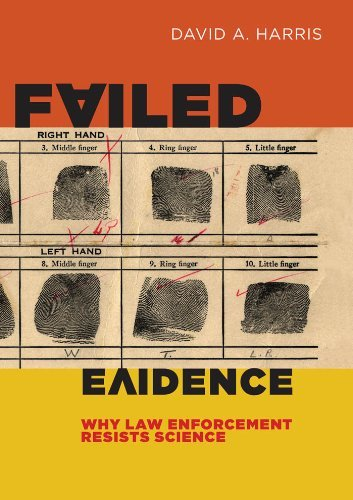 Failed Evidence: Why Law Enforcement Resists Science by David A. Harris (2012-09-03)