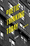 Poetic Thinking Today: An Essay (Square One: First-Order Questions in the Humanities)