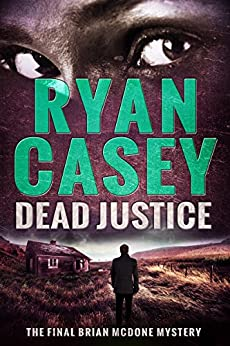 Dead Justice (Brian McDone Mysteries Book 6) by [Casey, Ryan]