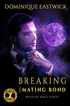 Breaking the Mating Bond (Wiccan Haus #17) by [Eastwick, Dominique]