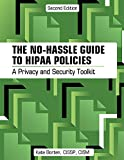 The No-Hassle Guide to HIPAA Policies : A Privacy and Security Toolkit, Callahan, Erin, 1615693351