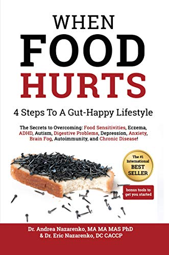 When Food Hurts: 4 Steps to a Gut-Happy Lifestyle: Overcome Food  Sensitivities, Eczema, ADHD, Autism, Digestive Problems, Depression,  Anxiety, Brain