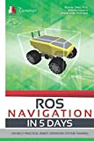 ROS NAVIGATION IN 5 DAYS: Entirely Practical Robot Operating System Training (ROS in 5 days)