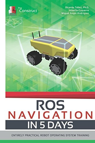 ROS NAVIGATION IN 5 DAYS: Entirely Practical Robot Operating System Training (ROS in 5 days) by Independently published