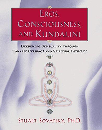 Best Eros, Consciousness, and Kundalini: Deepening Sensuality through Tantric Celibacy and Spiritual Inti [E.P.U.B]