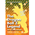 The Dragon Ball Z Legend: The Quest Continues (Mysteries and Secrets Revealed! Book 2)